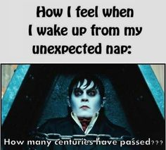 How I feel when I wake up from my unexpected nap: How many centuries have passed?