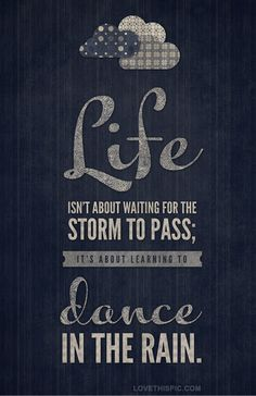 dance in the rain quotes quote life positive inspirational positivequotes lifequotes lifequote inspirationalquotes