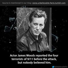 James Woods reported the four terrorists of 9/11 before the attack, but nobody believed him.