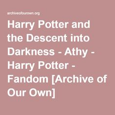 Harry Potter and the Descent into Darkness - Athy - Harry Potter - Fandom [Archive of Our Own] Harry Potter Books, Harry Potter Fandom, Dark Harry, The Descent, Archive Of Our Own, Voldemort, Fandoms, Darkness, Chapters Indigo