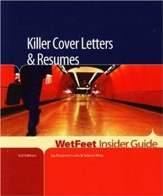 WetFeet Insider Guide: Killer Cover Letters & Resumes. Call # RCL 15