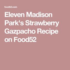 Eleven Madison Park's Strawberry Gazpacho Recipe on Food52