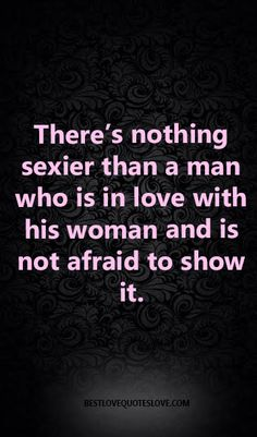 There's nothing sexier than a man who is in love with his woman and is not afraid to show it. Sex And Love, Man In Love, Love Him, Best Love Quotes, Favorite Quotes, Fantastic Quotes, Crazy Quotes, Awesome Quotes, Real Relationships