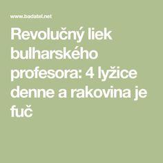 Revolučný liek bulharského profesora: 4 lyžice denne a rakovina je fuč
