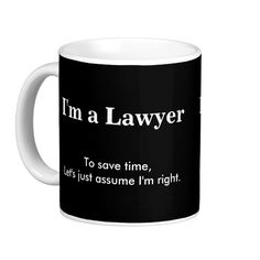 """#custom #Lawyer Themed  #gifts #mug #Brookelorren -  This design says """"I'm a Lawyer - To save time, let's just assume I'm right"""".  It is written in white text on a black background.  Customize with your profession and know it all text of your choice."""