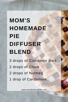 5 Must-Use Diffuser Blends for the Fall Season - Mom's Homemade Pie 3 drops of Cinnamon Bark Essential Oil 2 drops of Clove Essential Oil 2 drops of Nutmeg Essential Oil 1 drop of Cardamom Essential Oil