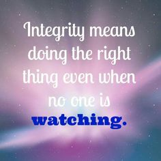 Integrity means doing the right thing Even when no one is WATCHING...Zig Ziglar
