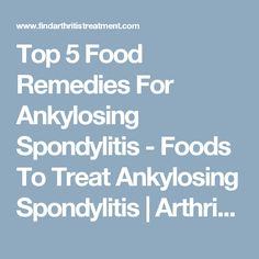 Top 5 Food Remedies For Ankylosing Spondylitis - Foods To Treat Ankylosing Spondylitis | Arthritis & Body Pains
