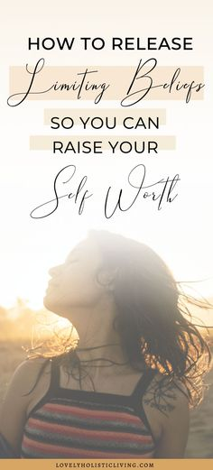 Learn how to release limiting beliefs so you can increase your self worth and create the life you dream of. #selfworth #positivethinking #confidence #mindet