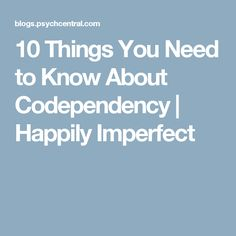 10 Things You Need to Know About Codependency | Happily Imperfect
