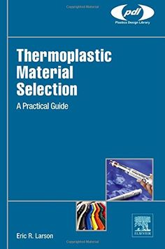 Thermoplastic material selection : a practical guide / Eric R. Larson