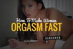 How To Make Women Orgasm Fast