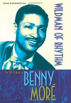 Wildman of Rhythm: The Life and Music of Benny Moré: John Radanovich: 9780813033938: Amazon.com: Books
