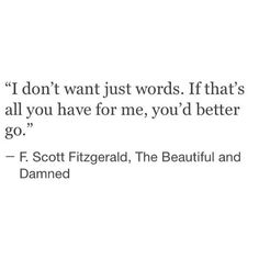 F. Scott Fitzgerald I don't want just words. If that's all you have for me, you'd better go #letters #words #quote #fscottfitzgerald #instadaily