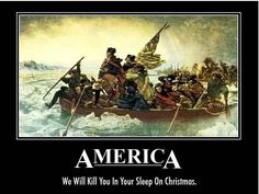 America!  we will kill you in your sleep on Christmas