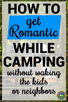 How to Get Romantic While Camping