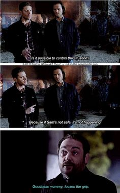 "11x09 O Brother Where Art Thou? [gifset] - ""Goodness mummy, loosen the grip."" - Crowley, Sam & Dean Winchester; Supernatural - Protective Dean :3"