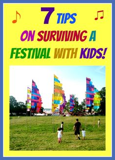 Here are my tips on how to survive a festival with kids...