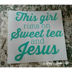 This Girl Runs On Sweet Tea And Jesus PHRASE Vinyl Decal Custom Car Sticker iPad iphone vinyl Christian Faith Southern South Christ by missymadeit on Etsy https://www.etsy.com/listing/240114118/this-girl-runs-on-sweet-tea-and-jesus