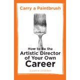 Carry a Paintbrush: How to Be the Artistic Director of Your Own Career (Paperback)By Susanne Goldstein