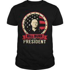 #BILL BURR FOR PRESIDENT T SHIRT, Order HERE ==> https://www.sunfrogshirts.com/122585340-655019924.html?47756, Please tag & share with your friends who would love it, #bill collector t shirts, bill collector hoodie, bill collector products #christmasgifts #xmasgifts #billcollector #bankershill #bankerschair #christmasgifts #xmasgifts