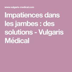 Impatiences dans les jambes : des solutions - Vulgaris Médical