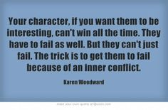 Your character must fail because all people fail, and if they don't it won't seem realistic. I'm sure that you could find some way to make a character flawless, and that would be one of the main plots, but it would be hard to convince your reader.