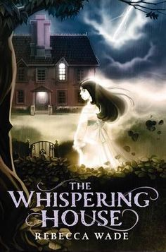 THE WHISPERING HOUSE by Rebecca Wade. A truly brilliant ghost story! When Hannah's family moves to Cowleigh Lodge for the summer, strange things begin happening. As Hannah and her best friend Sam uncover clues about Maisie, the little girl who lived and died there, and her suspicious nanny, Hannah becomes sick and sicker - or is she possessed by the ghost of Maisie?