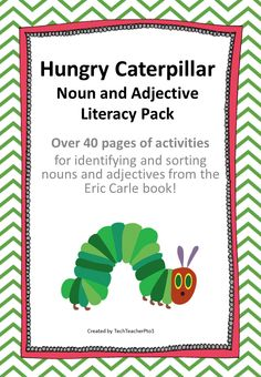 Hungry Caterpillar: Noun & Adjective Identification and sorting activities pack  This resource uses the book The Hungry Caterpillar by Eric Carle and to help students to identify nouns, adjectives and noun groups (adjectives and nouns used together). NO PREP required just print and go. Over 40 worksheets.
