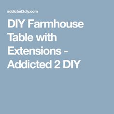 DIY Farmhouse Table with Extensions - Addicted 2 DIY