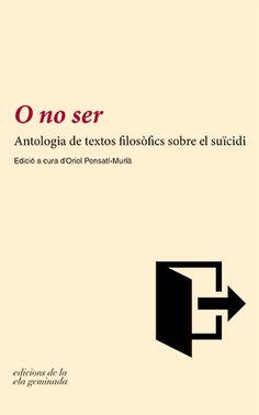 O no ser: antologia de textos filosòfics sobre el suïcidi / edició i introducció d'Oriol Ponsatí-Murlà. La Ela Geminada, 2015
