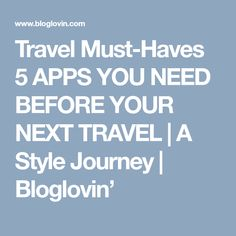 Travel Must-Haves 5 APPS YOU NEED BEFORE YOUR NEXT TRAVEL | A Style Journey | Bloglovin'