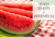 Health Benefits of Watermelon and How to Pick the Perfect Watermelon