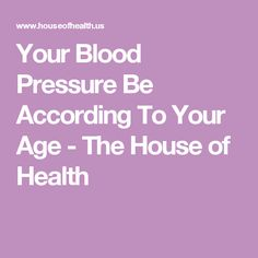 Your Blood Pressure Be According To Your Age - The House of Health
