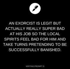 """Ok just imagine when it happens the exorcist is just like """"H... ha! I did it! Phew... I REALLY DID IT!"""""""