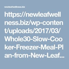 https://newleafwellness.biz/wp-content/uploads/2017/03/Whole30-Slow-Cooker-Freezer-Meal-Plan-from-New-Leaf-Wellness.pdf
