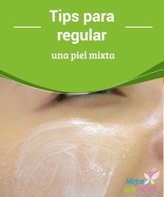 Tips para regular una piel mixta  Además de los cuidados que podamos darle a nuestra piel es importante que cuidemos nuestra alimentación, que optemos por las grasas saludables y bebamos mucha agua para hidratarnos