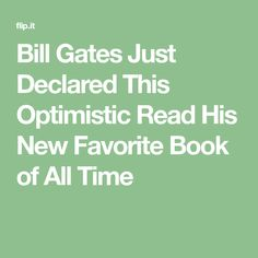 Bill Gates Just Declared This Optimistic Read His New Favorite Book of All Time