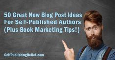 50 Great New Blog Post Ideas for Self-Published Authors (Plus Book Marketing Tips!)   Self-Publishing Relief