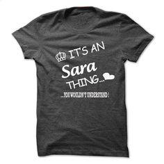 It's An Sara Thing  You Wouldns Understand T Shirt, Hoodie, Sweatshirts - custom t shirt #teeshirt #fashion