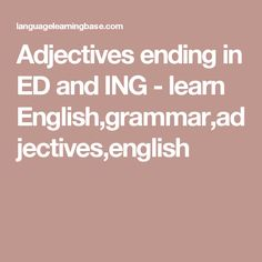 Adjectives ending in ED and ING - learn English,grammar,adjectives,english