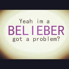 Been a Belieber since the start <3