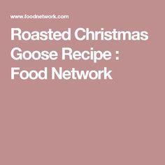 Roasted Christmas Goose Recipe : Food Network