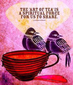 Art of tea Quote and Art by Cats in the Bag Design at www.CatsInTheBagDesign.com and www.Facebook.com/CatsInTheBagDesign