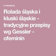 Rolada śląska i kluski śląskie - tradycyjne przepisy wg Gessler - ofeminin