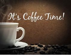 Sometimes, you just need to take a BREAK. It's time for COFFEE..:)