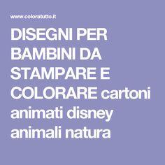 DISEGNI PER BAMBINI DA STAMPARE E COLORARE cartoni animati disney animali natura