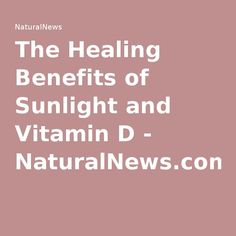 The Healing Benefits of Sunlight and Vitamin D - NaturalNews.com