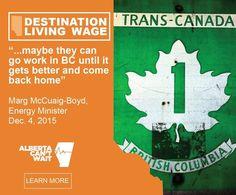 "Destination Living Wage ""...maybe they can go work in BC"" Marg McCuaig-Boyd AB Energy Minister. #ABPoli #ABGov #ABLeg #BCPoli #UniteAlberta"