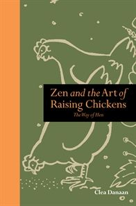 Don't let the new-age title put you off, says Lindsey Warren. Clea Danaan's Zen and the Art of Raising Chickens is a witty, original take on the art of hen husbandry Mindfulness Books, Moving On In Life, Chicken Art, Book Stationery, Green Books, Zen Art, Biomes, Raising Chickens, Hens
